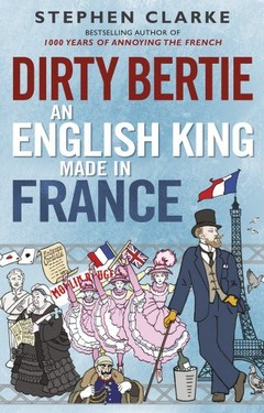 Dirty Bertie, an English King Made in France