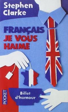 Francais Je Vous Haime : Ce que les rosbifs pensent vraiment des froggies